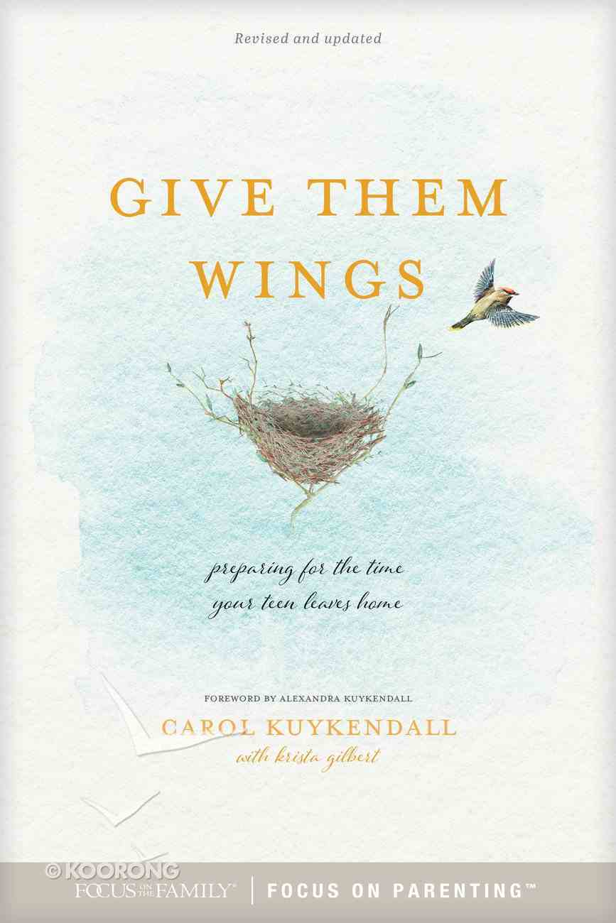 Give Them Wings: Preparing For the Time Your Teen Leaves Home Paperback
