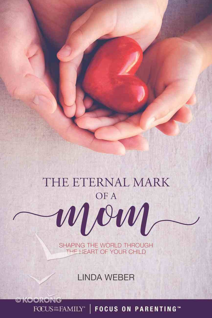 The Eternal Mark of a Mom: Shaping the World Through the Heart of a Child Paperback