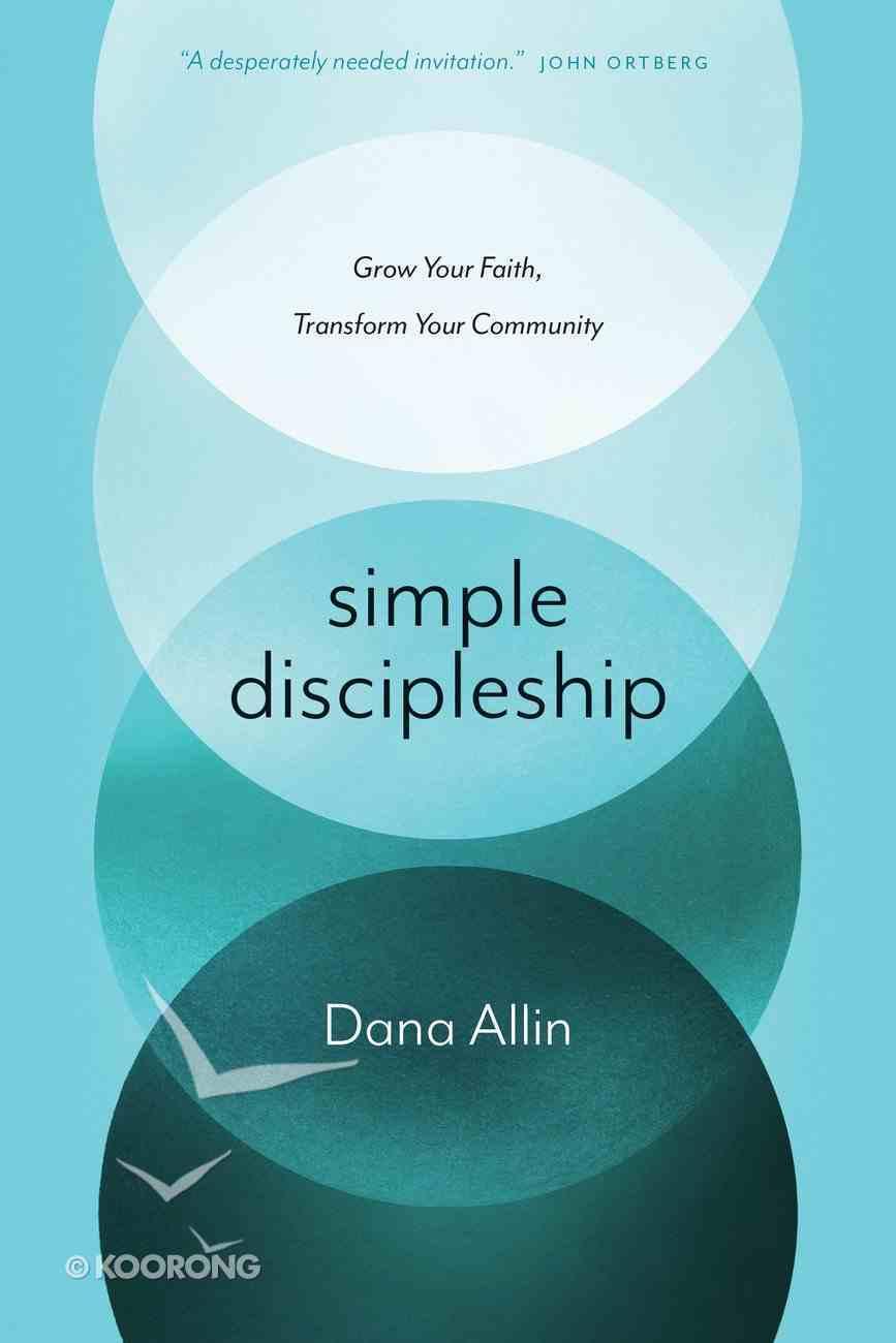 Simple Discipleship: Grow Your Faith, Transform Your Community Paperback
