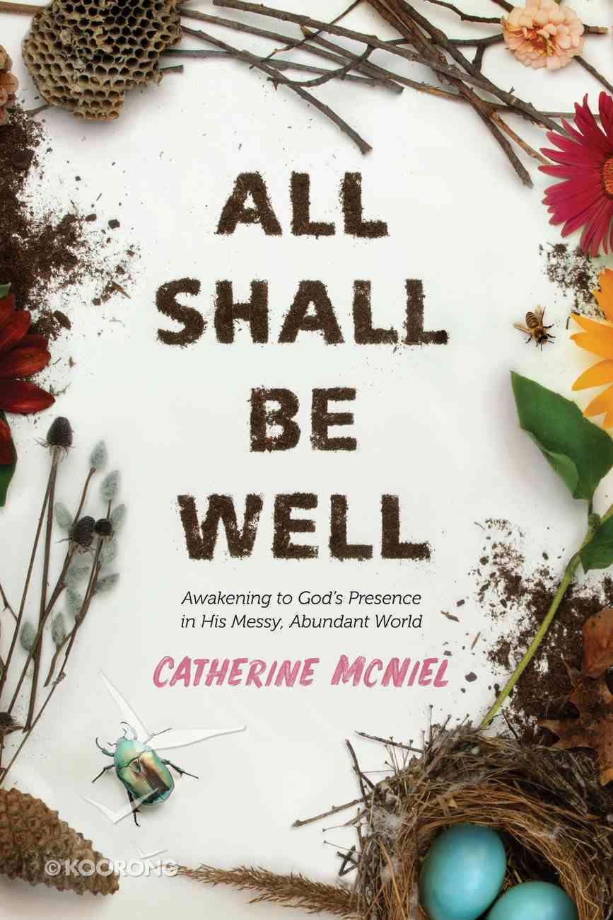 All Shall Be Well: Awakening to God's Presence in His Messy, Abundant World Paperback
