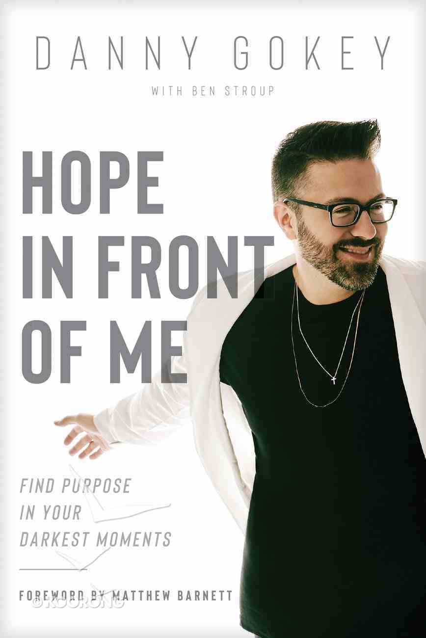 Hope in Front of Me: Find Purpose in Your Darkest Moments Paperback