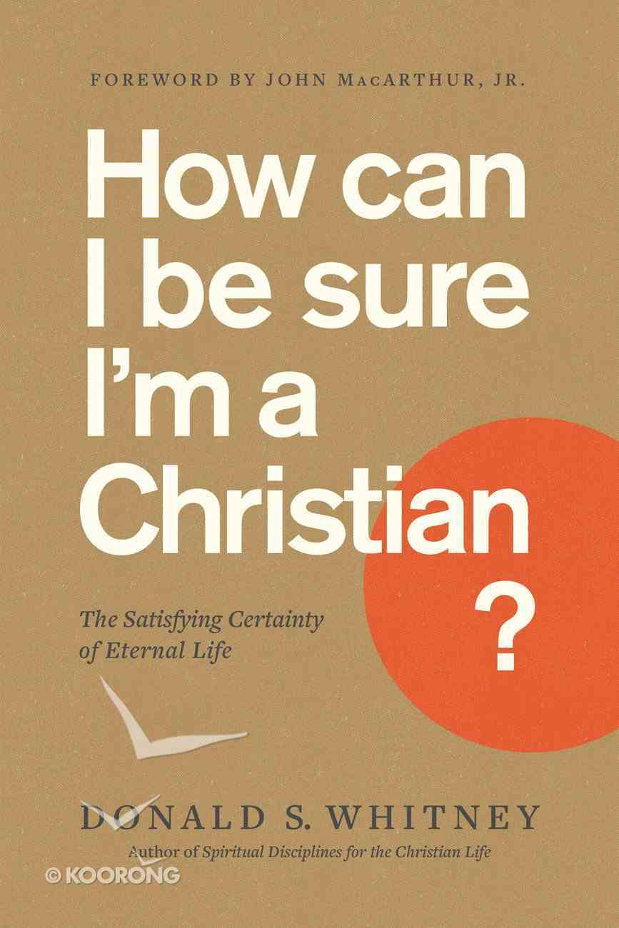 How Can I Be Sure I'm a Christian?: The Satisfying Certainty of Eternal Life Paperback
