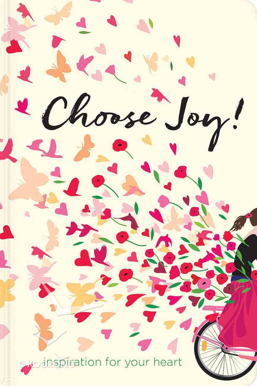 Choose Joy: Inspiration For Your Heart Hardback