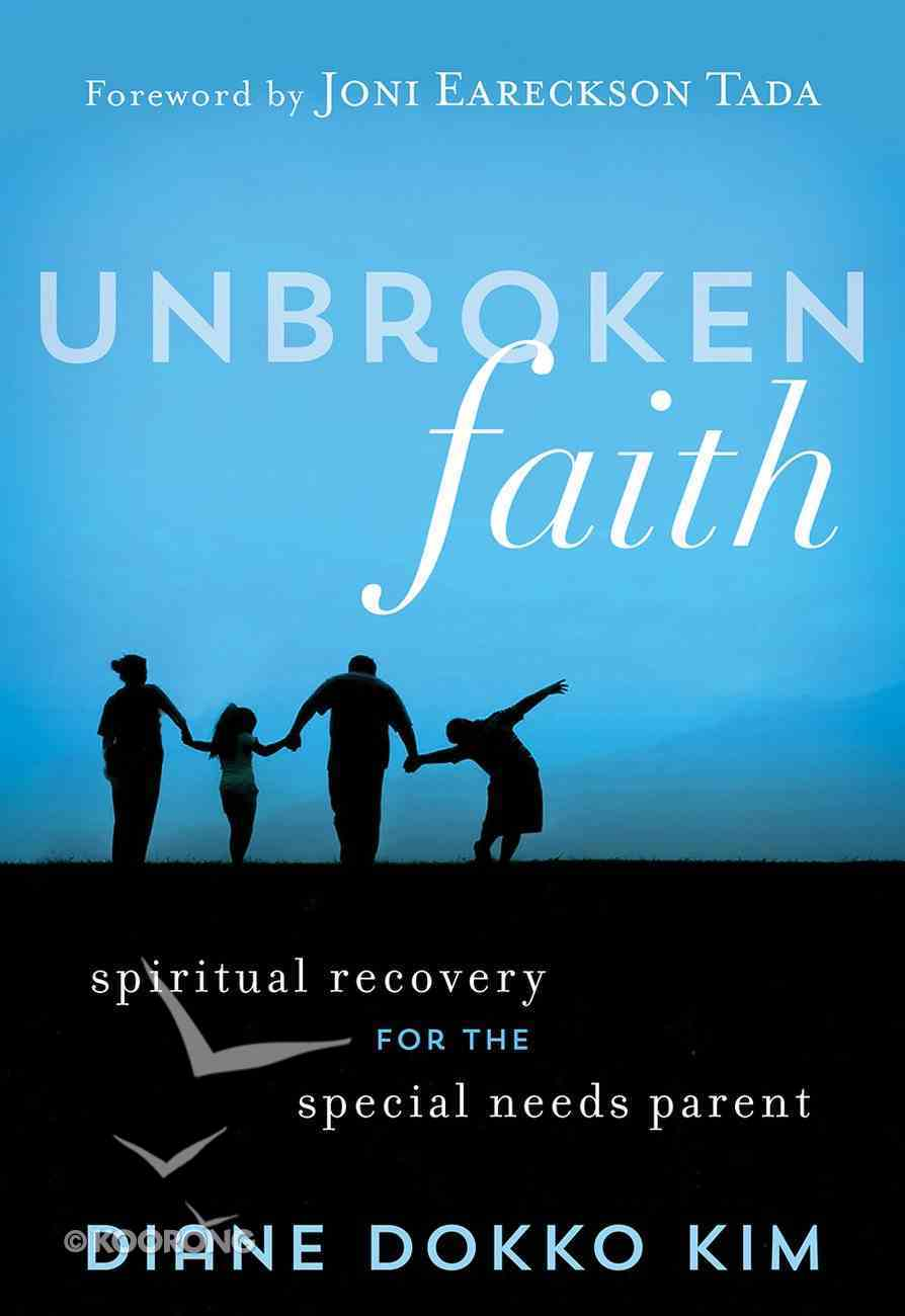 Unbroken Faith: Spiritual Recovery For the Special Needs Parent Paperback