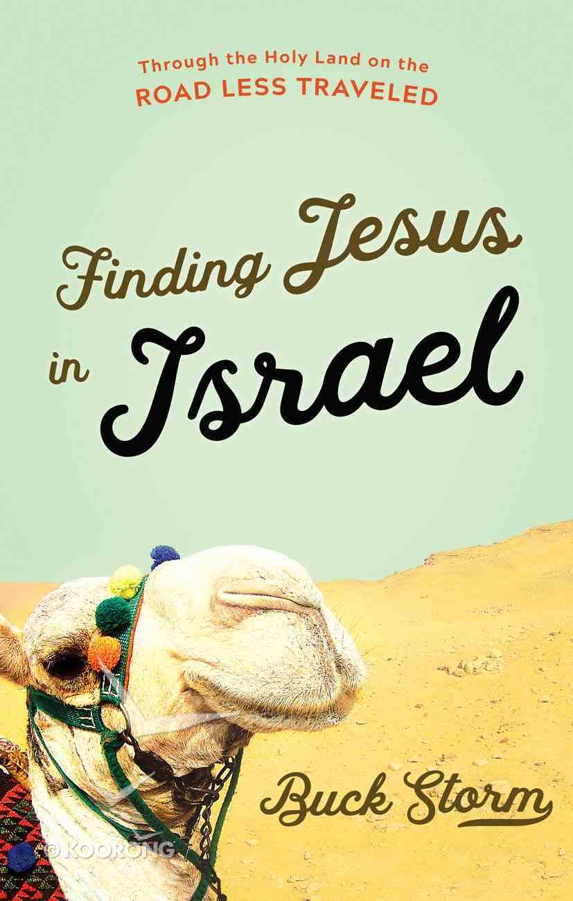 Finding Jesus in Israel: Through the Holy Land on the Road Less Traveled Hardback