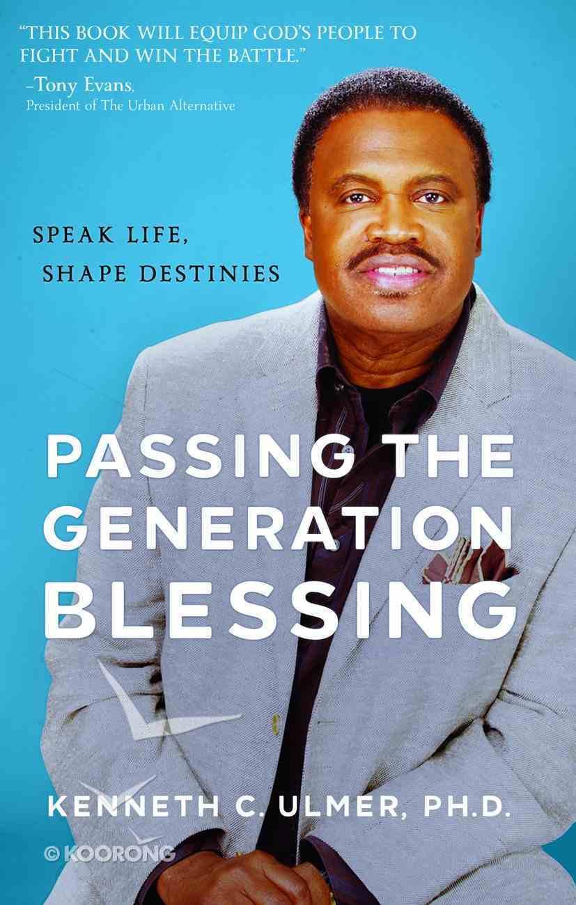 Passing the Generation Blessing: Speak Life, Shape Destinies Paperback