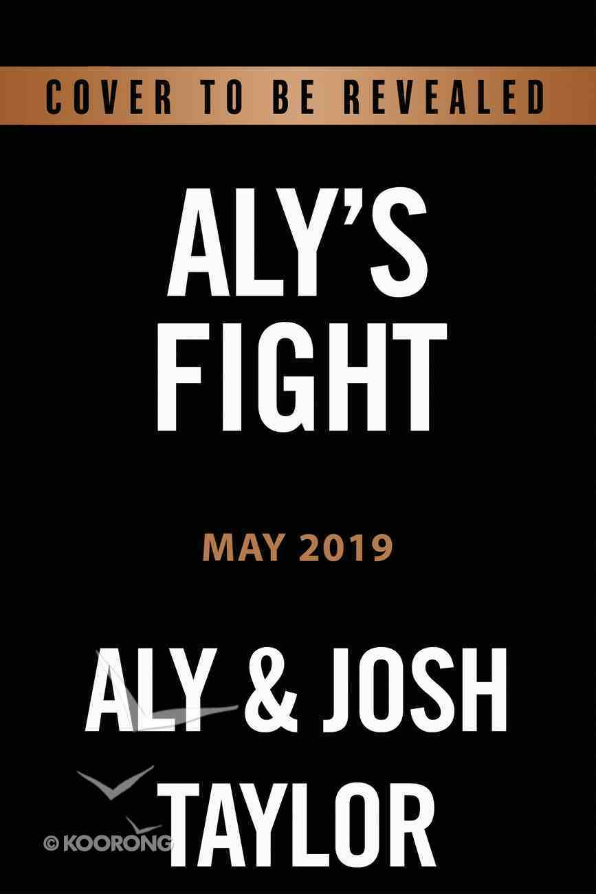 Aly's Fight: Rattled By Life But Firm in Faith Hardback