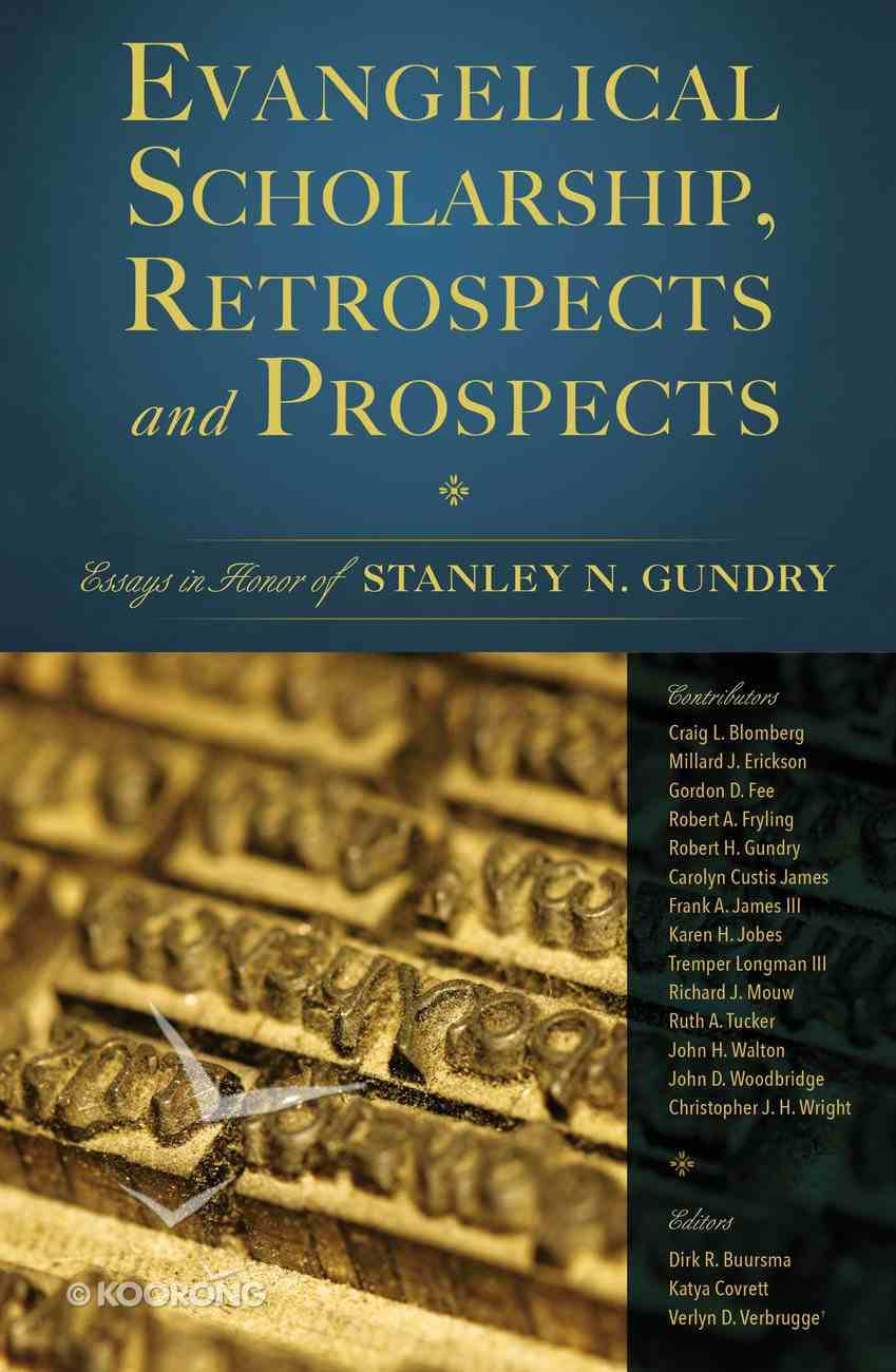 Evangelical Scholarship, Retrospects and Prospects: Essays in Honor of Stanley N. Gundry Hardback