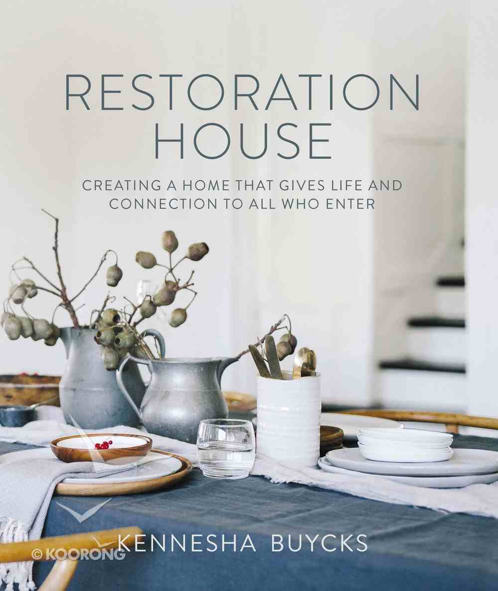 Restoration House: Creating a Home That Gives Life and Connection to All Who Enter Hardback