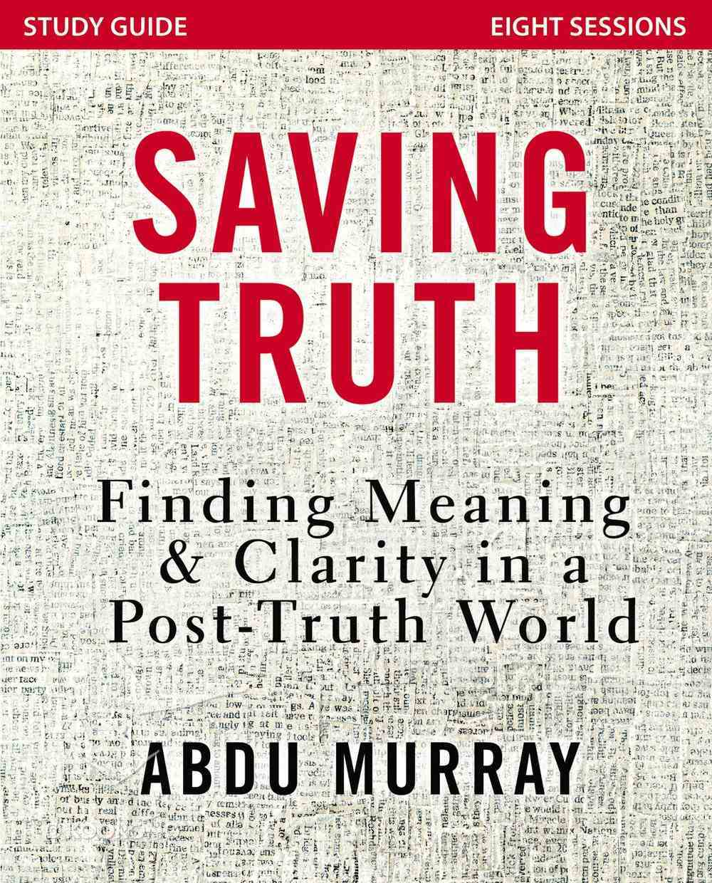 Saving Truth: Finding Meaning and Clarity in a Post-Truth World (Study Guide) Paperback