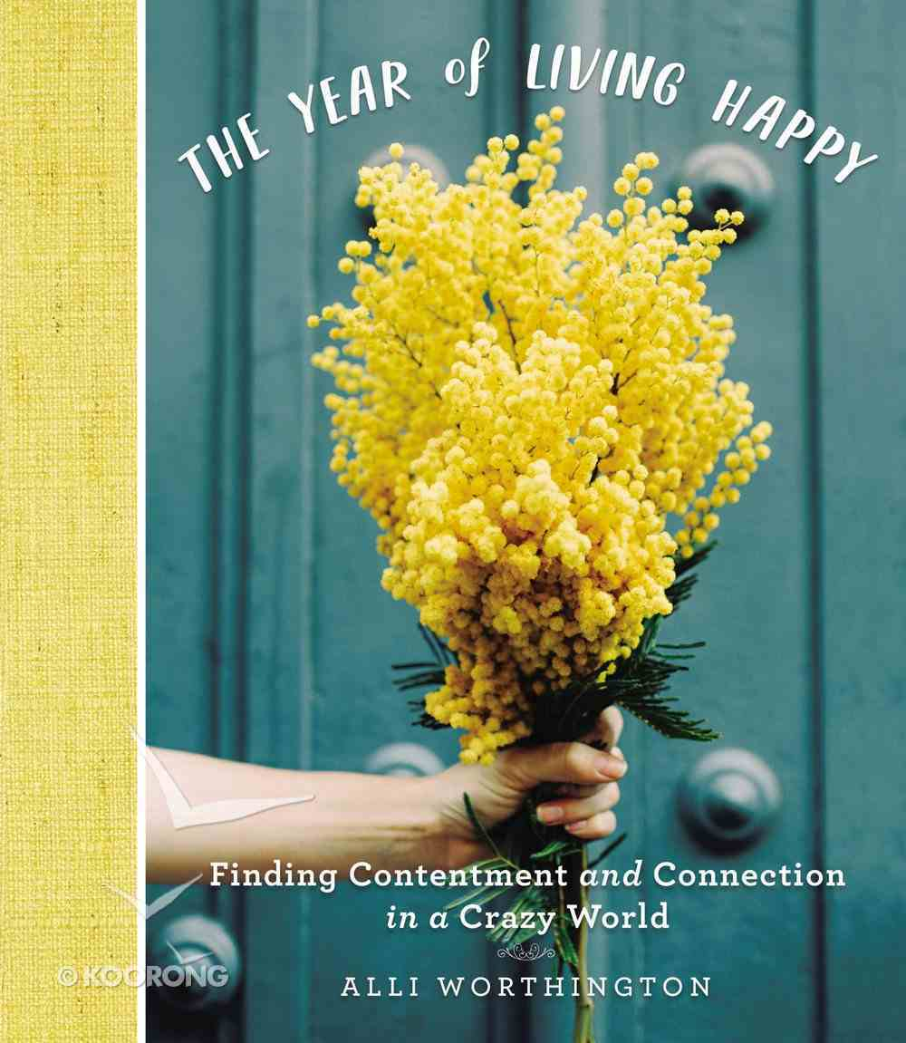 The Year of Living Happy: Finding Contentment and Connection in a Crazy World Hardback