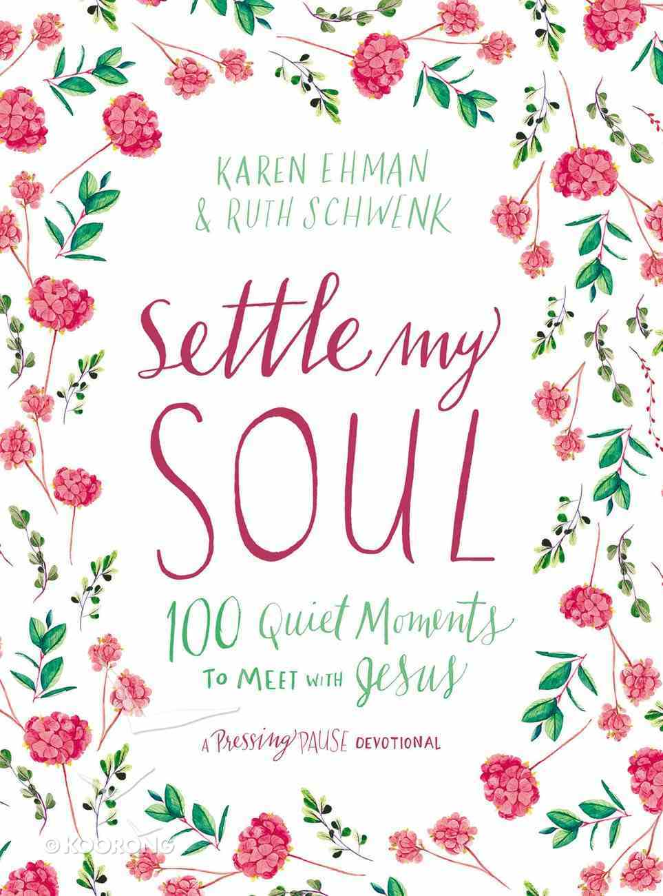 Settle My Soul: 100 Quiet Moments to Meet With Jesus Hardback