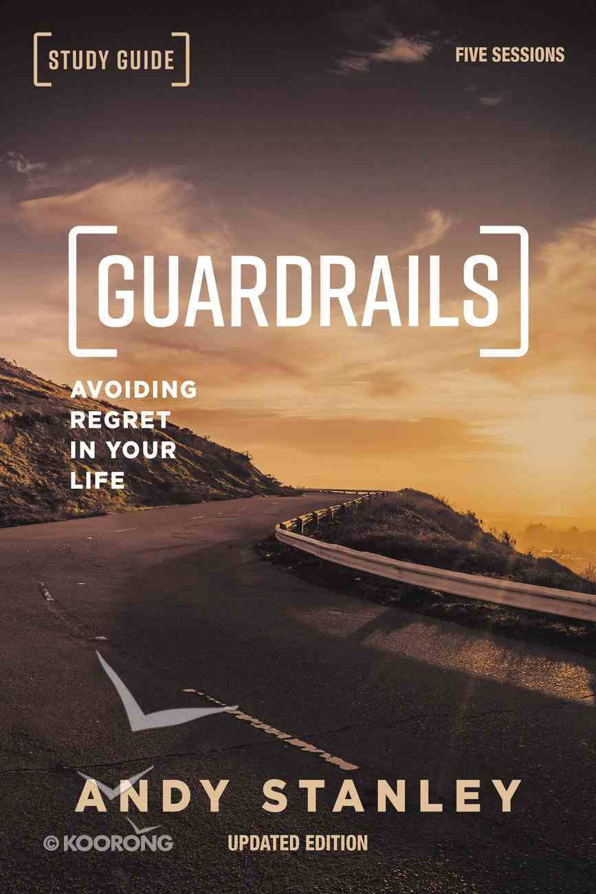 Guardrails (Updated Edition): Avoiding Regrets in Your Life (Study Guide) Paperback