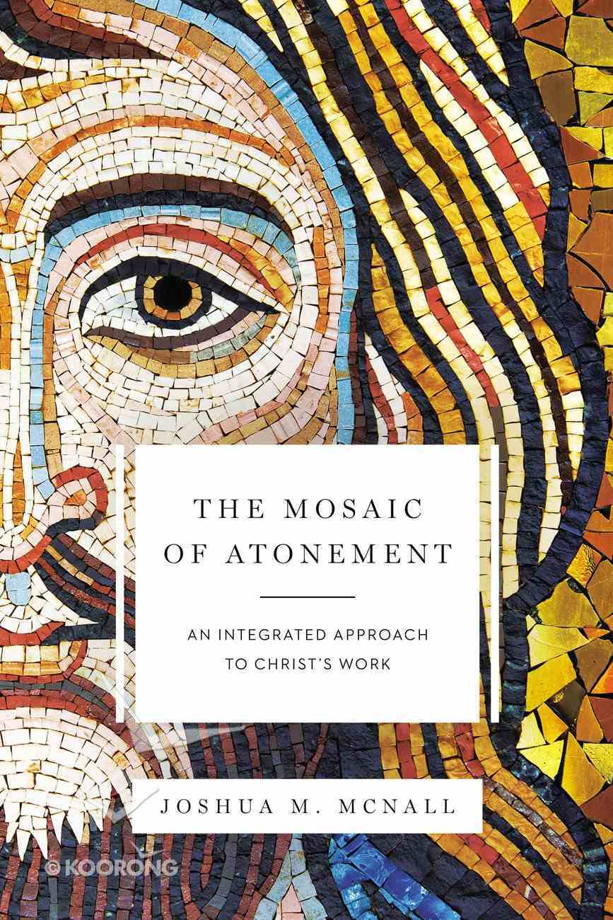 The Mosaic of Atonement: An Integrated Approach to Christ's Work Paperback