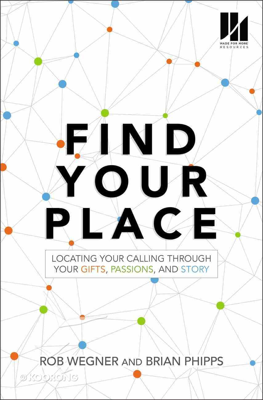 Find Your Place: Locating Your Calling Through Your Gifts, Passions, and Story Paperback
