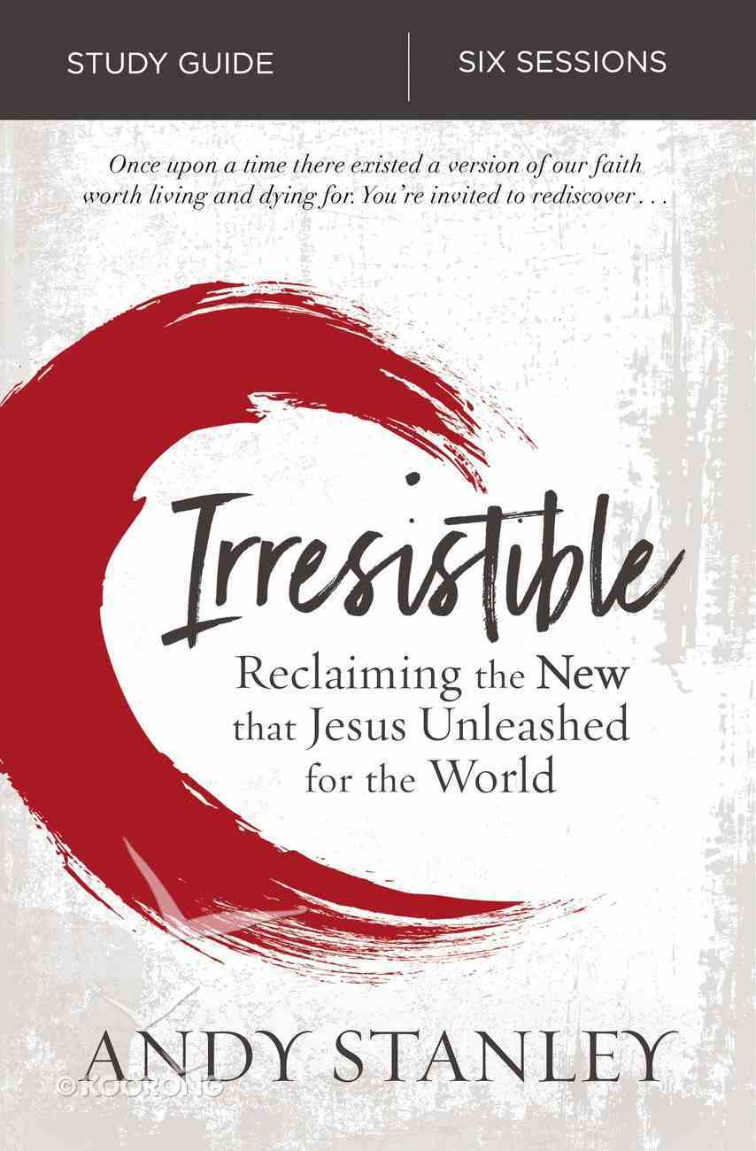 Irresistible: Reclaiming the New That Jesus Unleashed For the World (Study Guide) Paperback