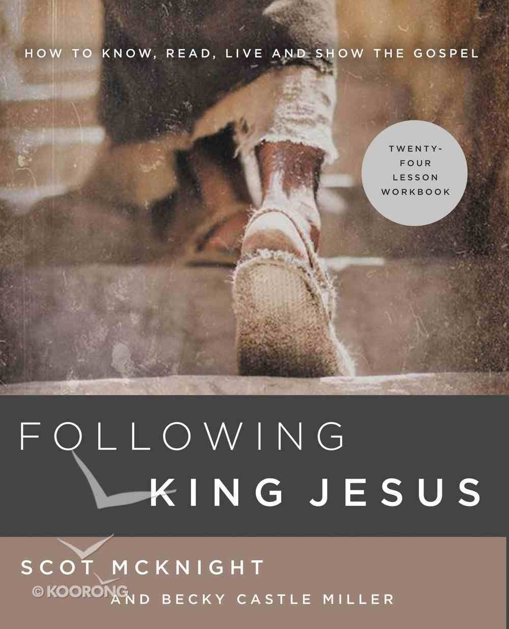 Following King Jesus: How to Know, Read, Live, and Show the Gospel (24 Lessons) Paperback
