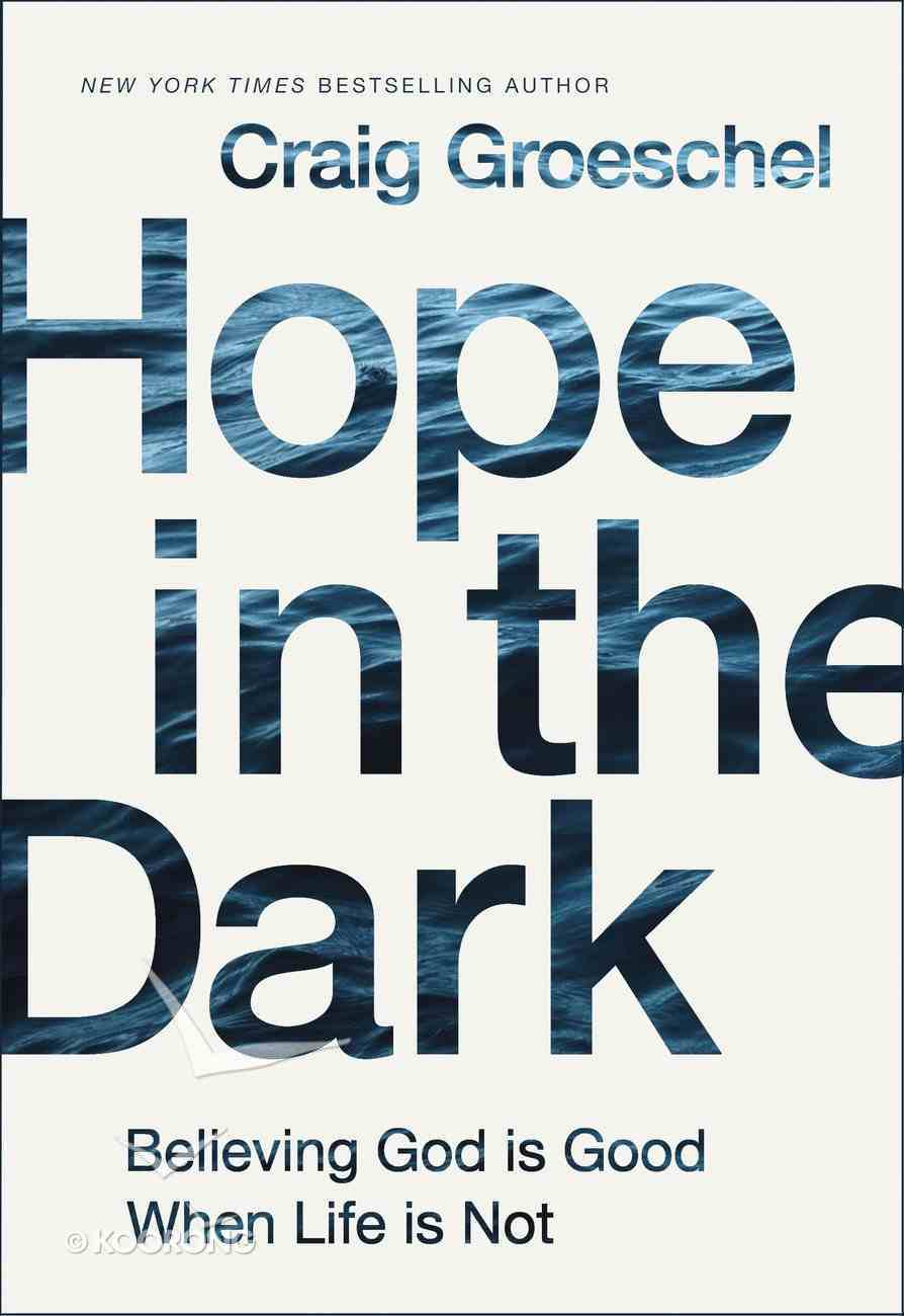 Hope in the Dark: Believing God is Good When Life is Not Hardback