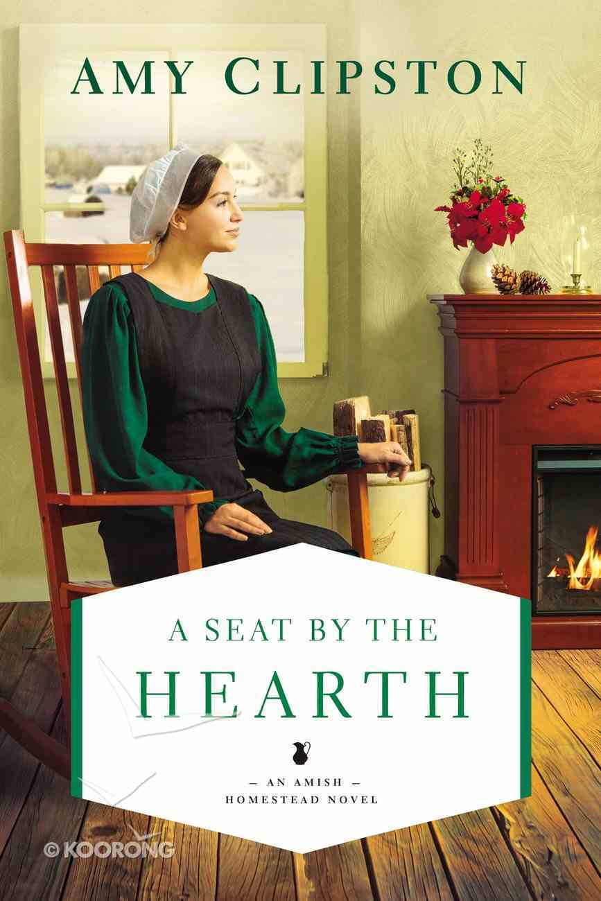 A Seat By the Hearth (#03 in An Amish Homestead Novel Series) Paperback
