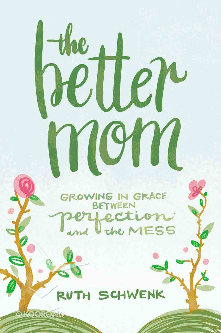 The Better Mom: Growing in Grace Between Perfection and the Mess Paperback