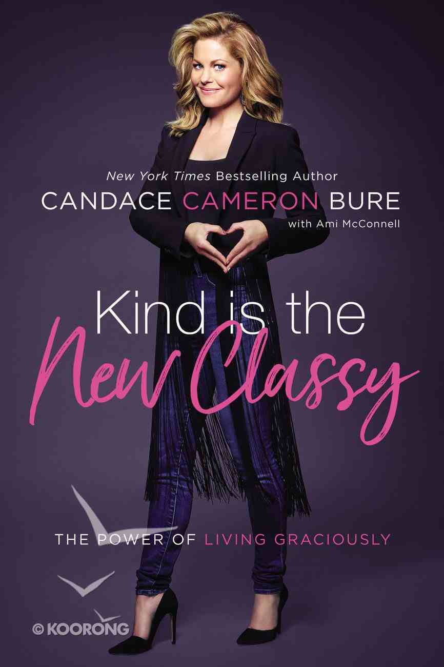 Kind is the New Classy: The Power of Living Graciously Paperback
