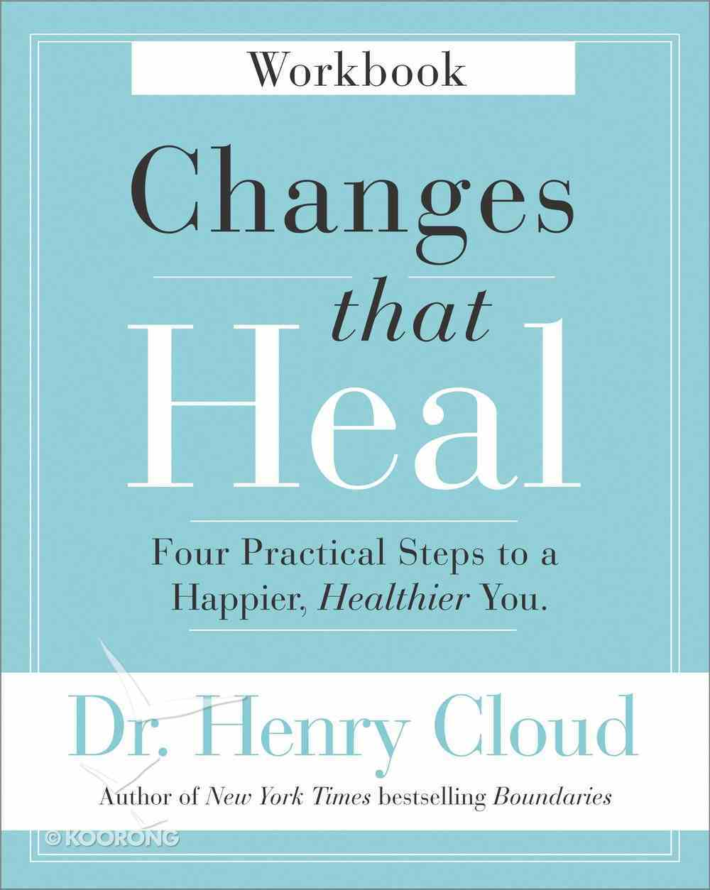 Changes That Heal: Four Practical Steps to a Happier, Healthier You (Workbook) Paperback