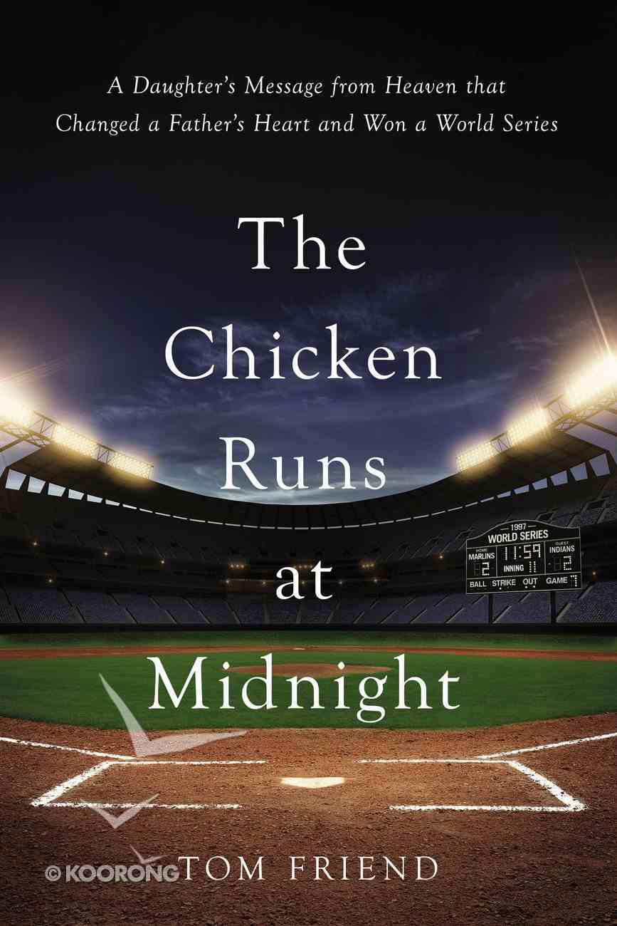 The Chicken Runs At Midnight: A Daughter's Message From Heaven That Changed a Father's Heart and Won a World Series Hardback