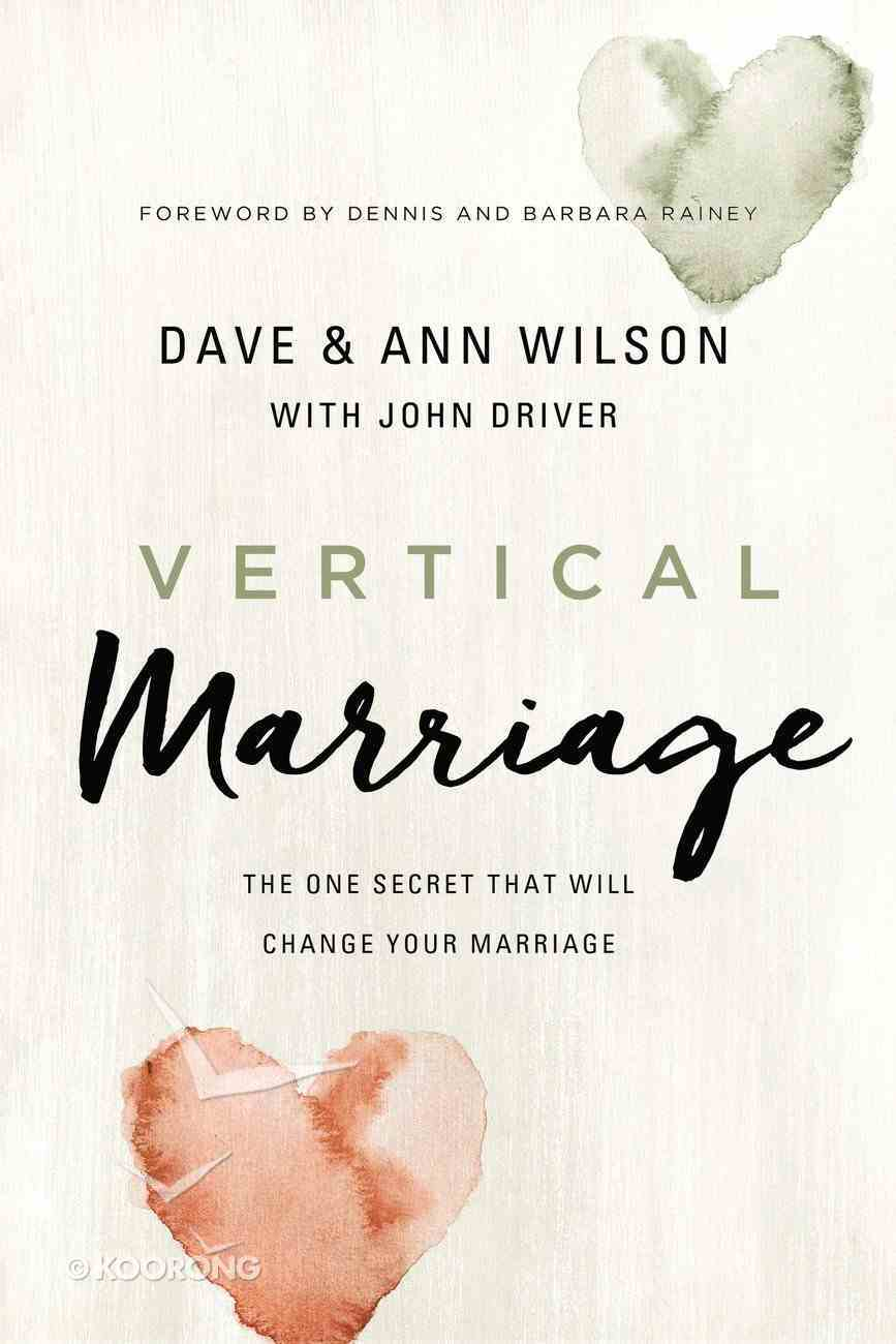 Vertical Marriage: The One Secret That Will Change Your Marriage Hardback