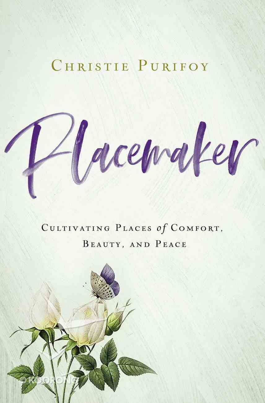 Placemaker: Cultivating Places of Comfort, Beauty, and Peace Paperback