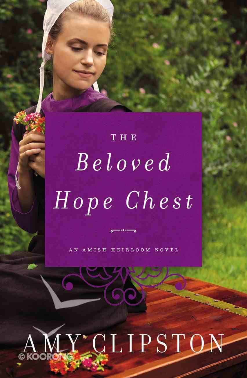 The Beloved Hope Chest (#04 in Amish Heirloom Novel Series) Mass Market