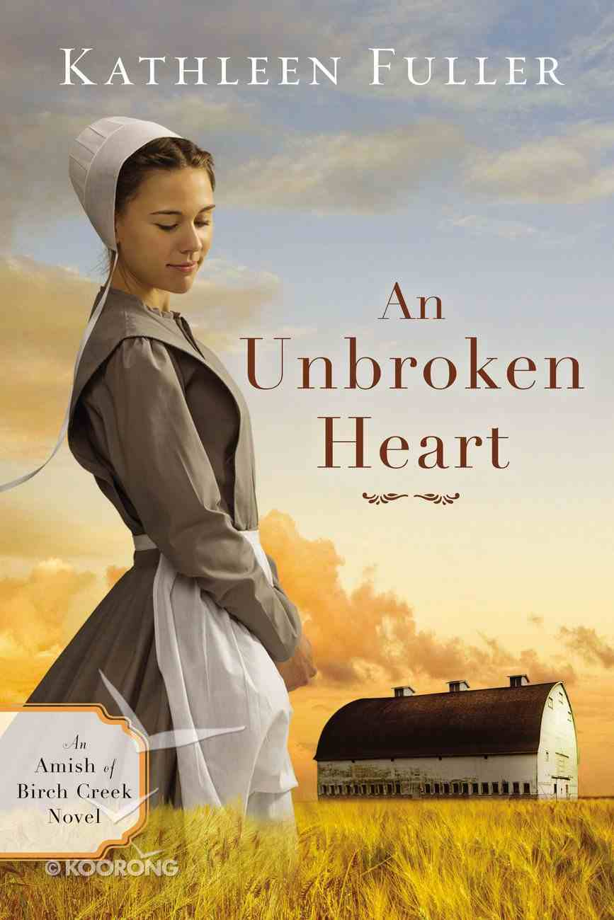 An Unbroken Heart (#02 in An Amish Of Birch Creek Novel Series) Paperback