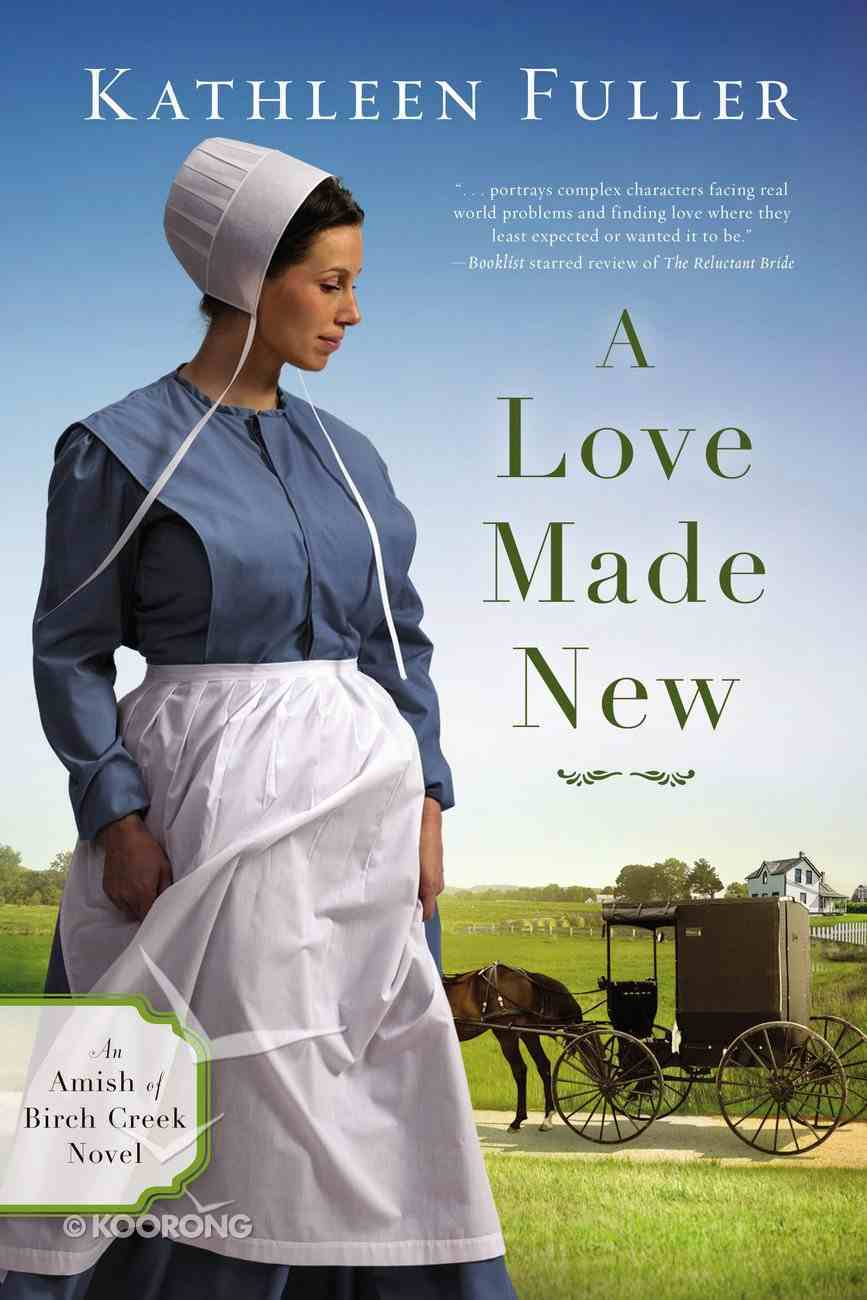 A Love Made New (#03 in An Amish Of Birch Creek Novel Series) Paperback