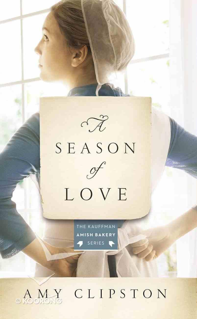 A Season of Love (#05 in Kauffman Amish Bakery Series) Mass Market