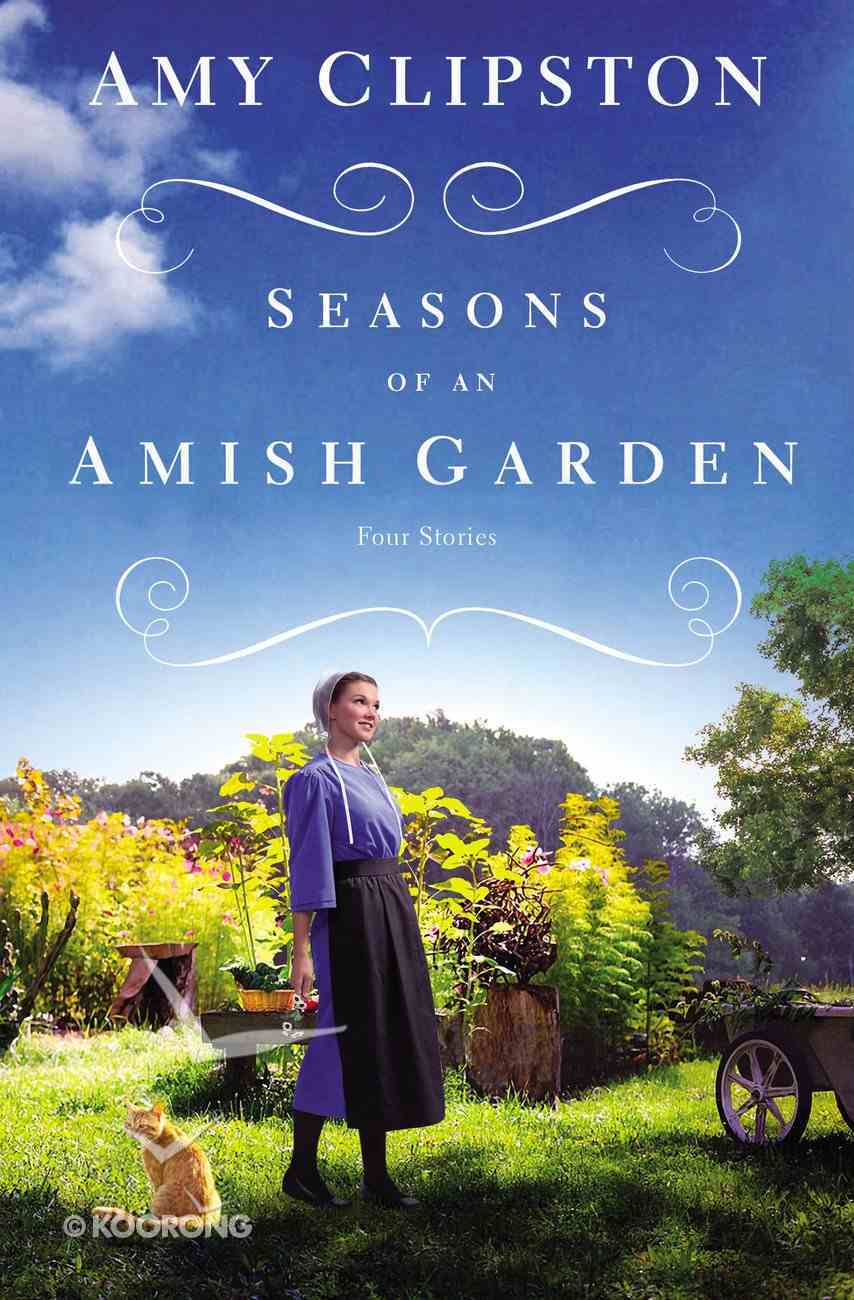 4in1 - Spring in the Air; Home By Summer; the Fruits of Fall; Winter Blessings (Season Of An Amish Garden Series) Paperback