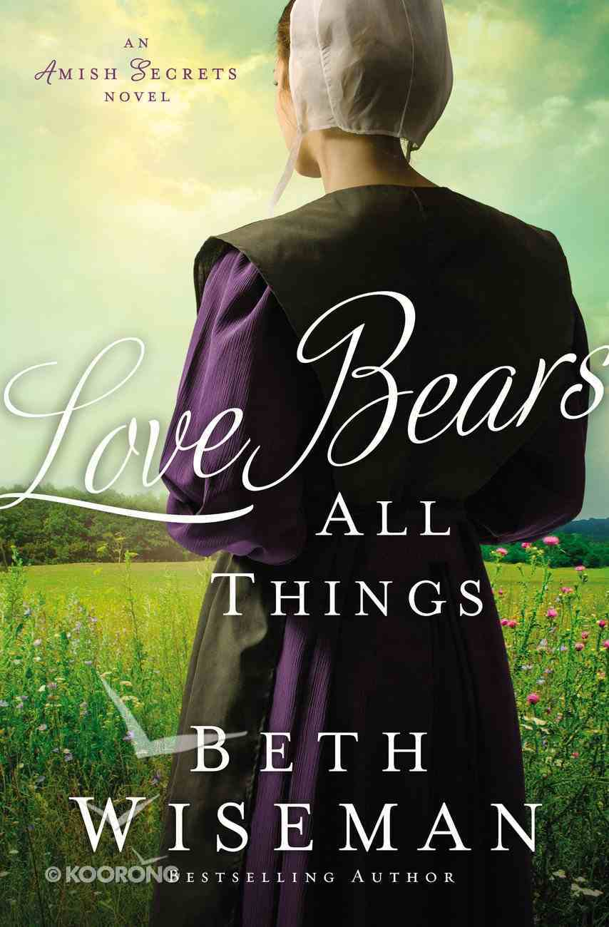 Love Bears All Things (#02 in Amish Secrets Novel Series) Paperback