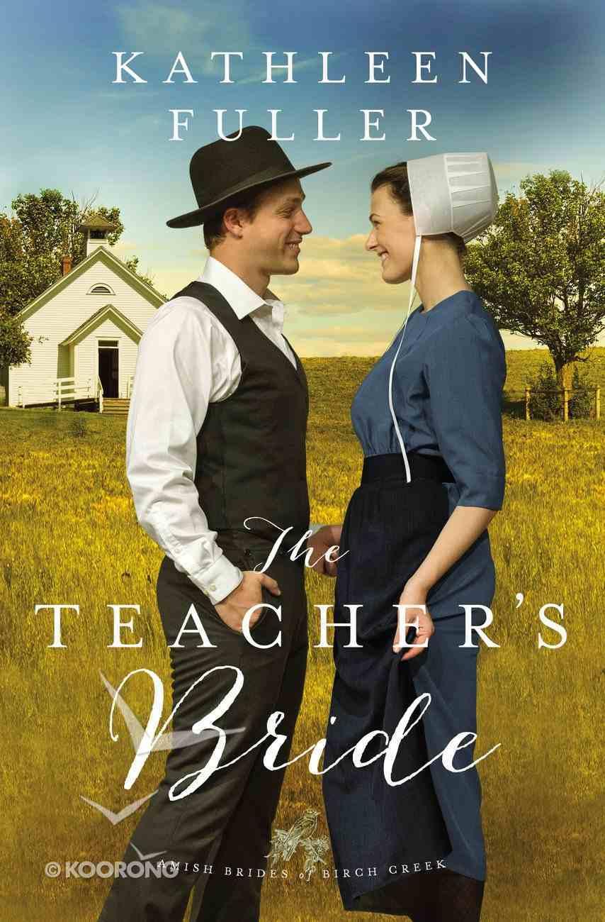 The Teacher's Bride (#01 in Amish Brides Of Birch Creek Series) Paperback