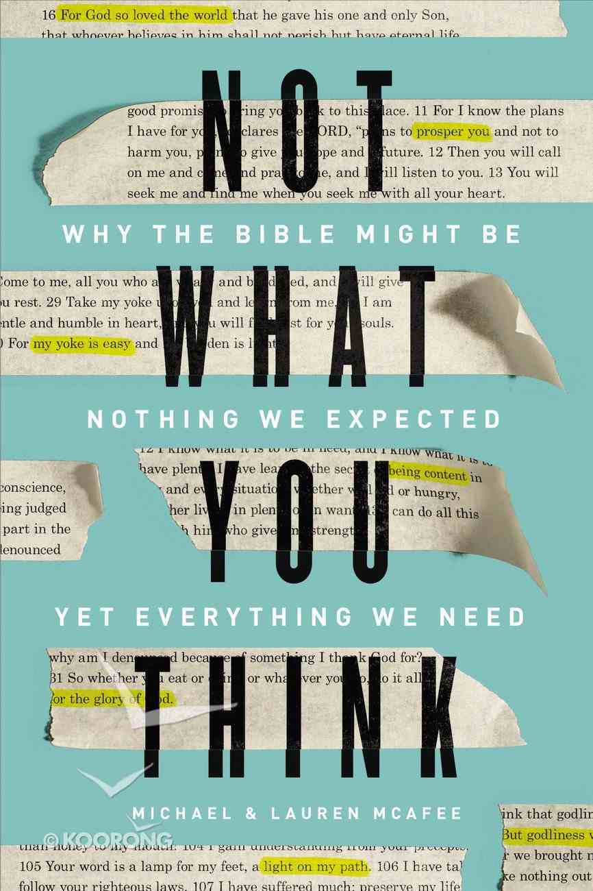 Not What You Think: Why the Bible Might Be Nothing We Expected Yet Everything We Need Hardback