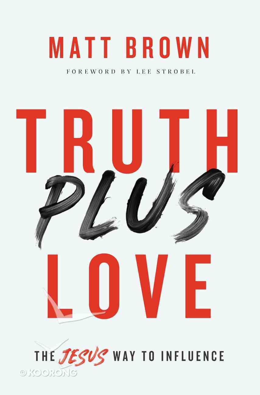 Truth Plus Love: The Jesus Way to Influence Paperback