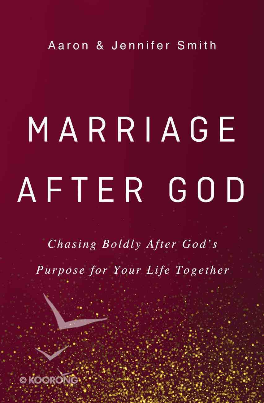 Marriage After God: Chasing Boldly After God's Purpose For Your Life Together Hardback