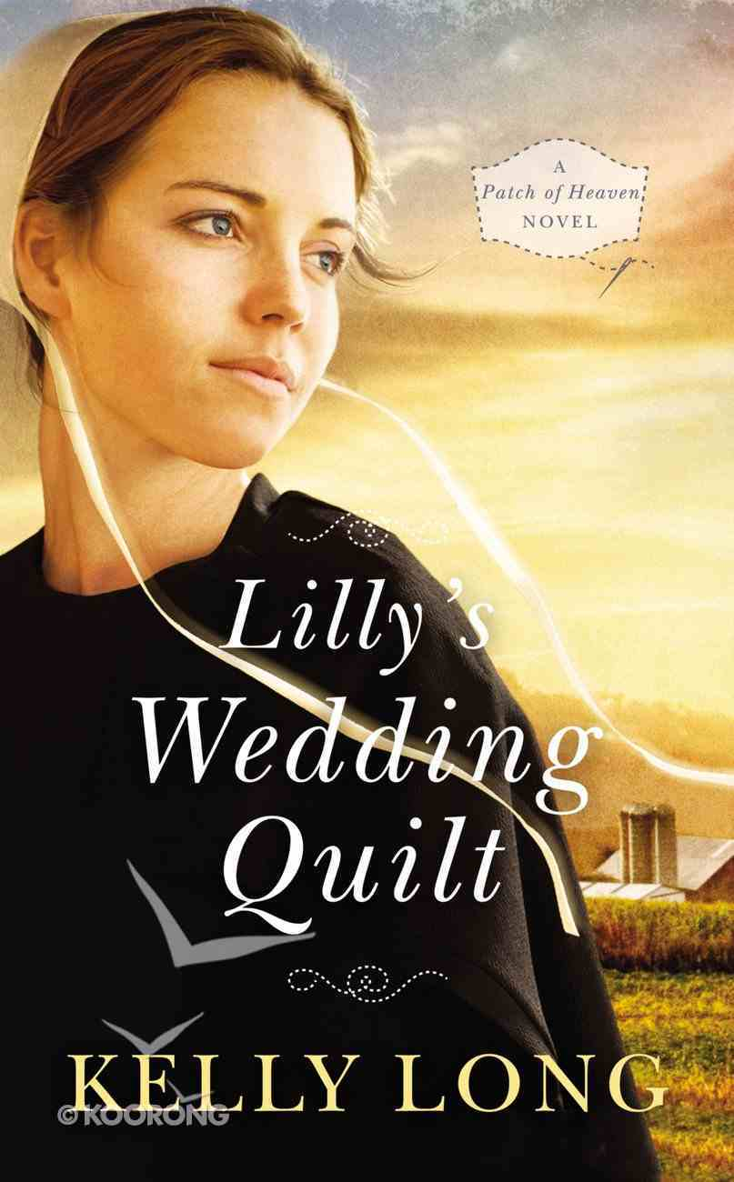 Lilly's Wedding Quilt (A Patch Of Heaven Series) Mass Market