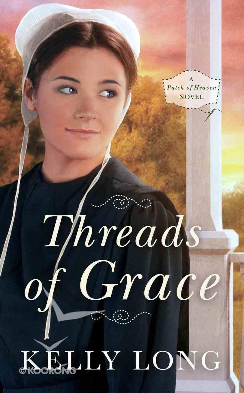 Threads of Grace (A Patch Of Heaven Series) Mass Market