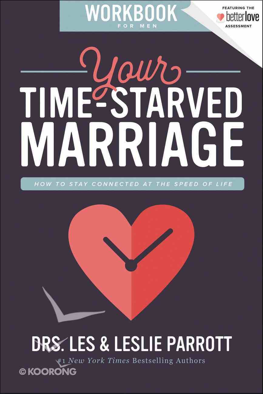 Your Time-Starved Marriage: How to Stay Connected At the Speed of Life (Workbook For Men) Paperback