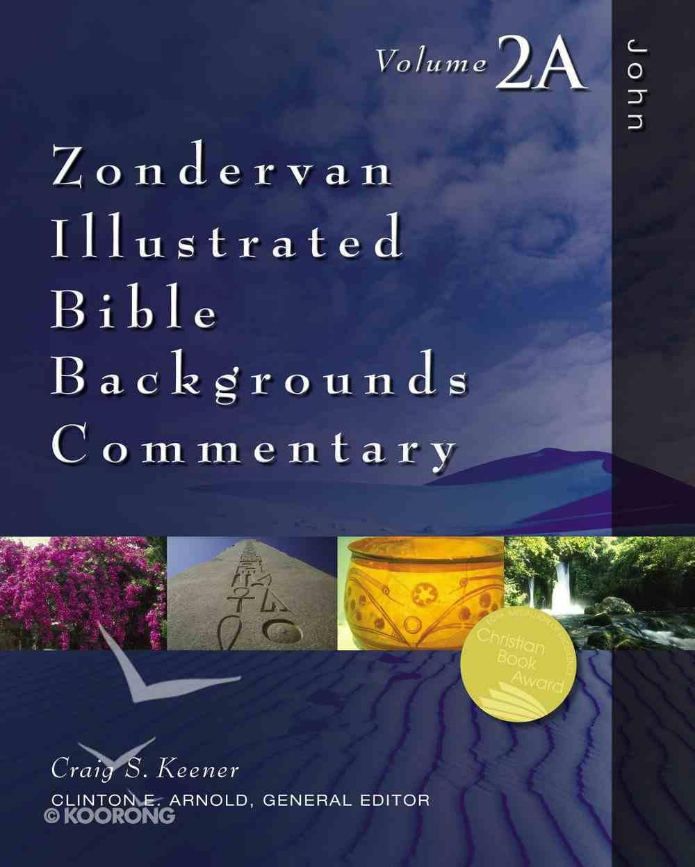 John (Volume 2a) (Zondervan Illustrated Bible Backgrounds Commentary Series) Hardback