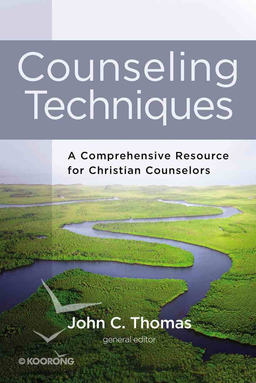 Counseling Techniques: A Comprehensive Resource For Christian Counselors Hardback