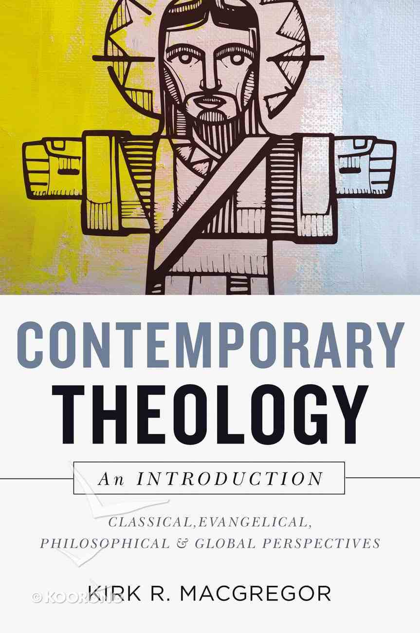 Contemporary Theology: An Introduction: Classical, Evangelical, Philosophical, and Global Perspectives Hardback