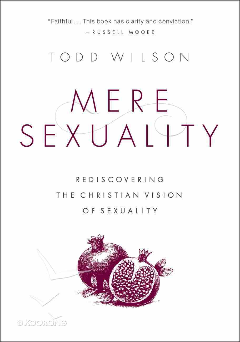 Mere Sexuality: Rediscovering the Christian Vision of Sexuality Paperback