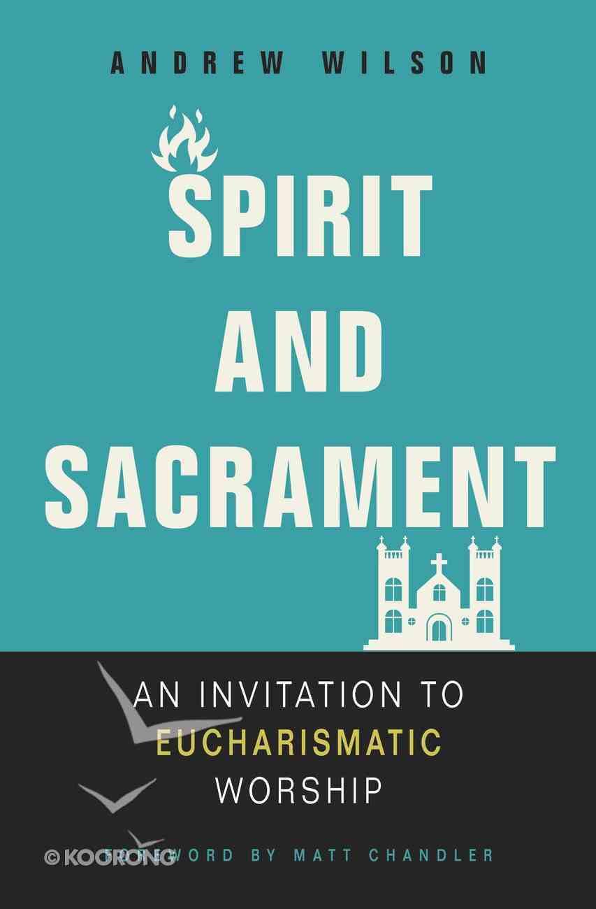 Spirit and Sacrament: An Invitation to Eucharismatic Worship Paperback