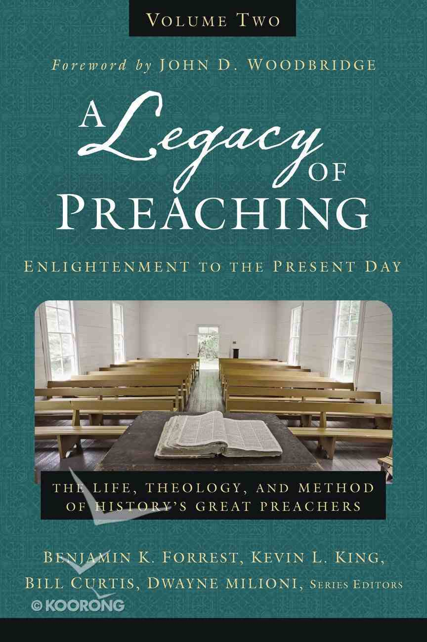 A Legacy of Preaching: Enlightenment to the Present Day (Vol 2) Hardback