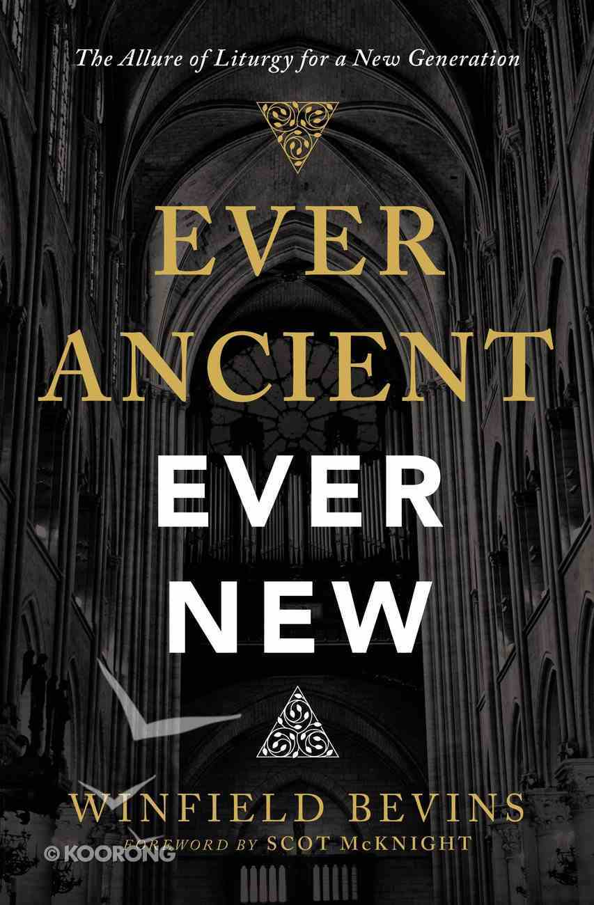 Ever Ancient, Ever New: The Allure of Liturgy For a New Generation Paperback