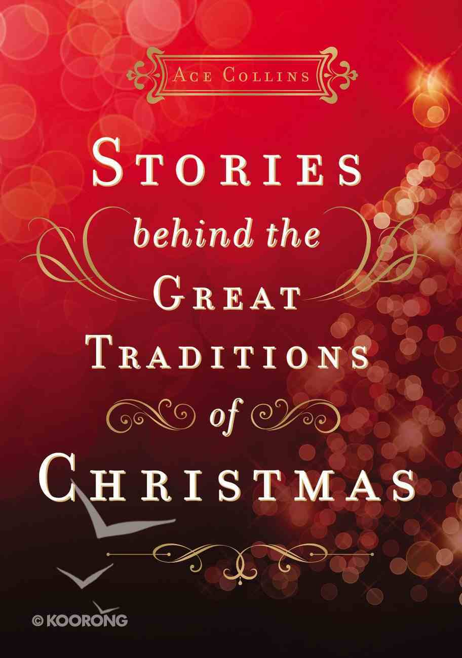 Stories Behind the Great Traditions of Christmas Hardback